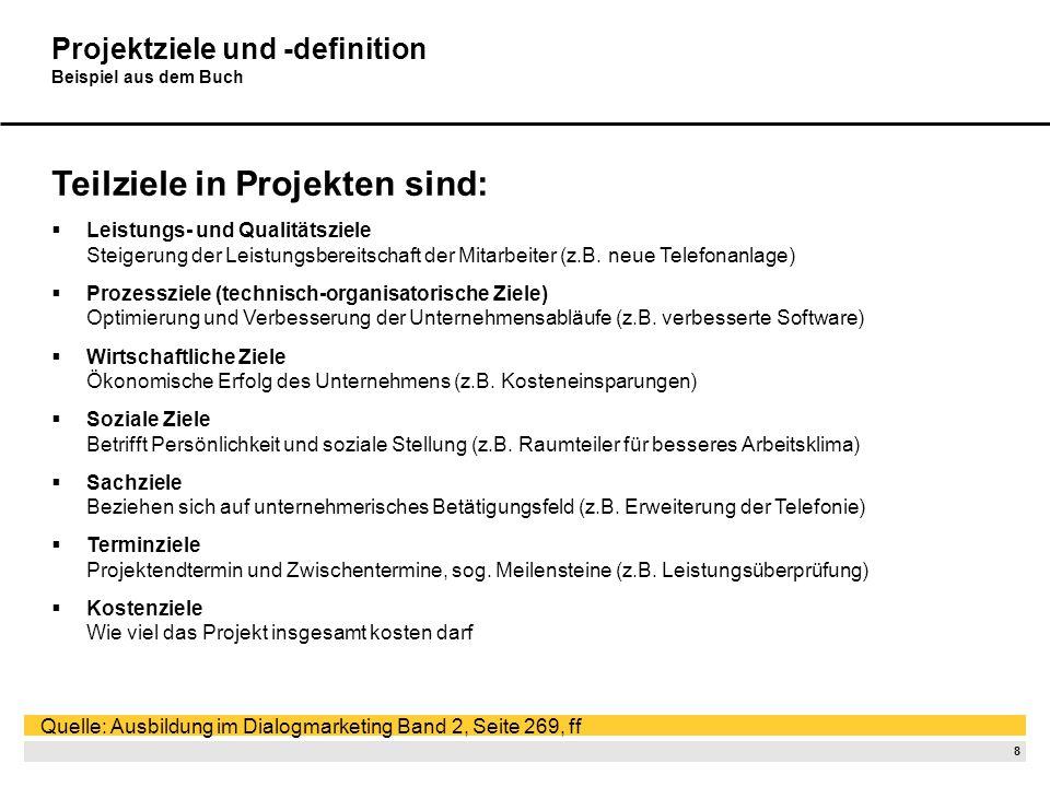 7 Projektziele und -definition Definition Das Projektziel ist das nachzuweisende Ergebnis des Projekts. Quelle: Ausbildung im Dialogmarketing Band 2,