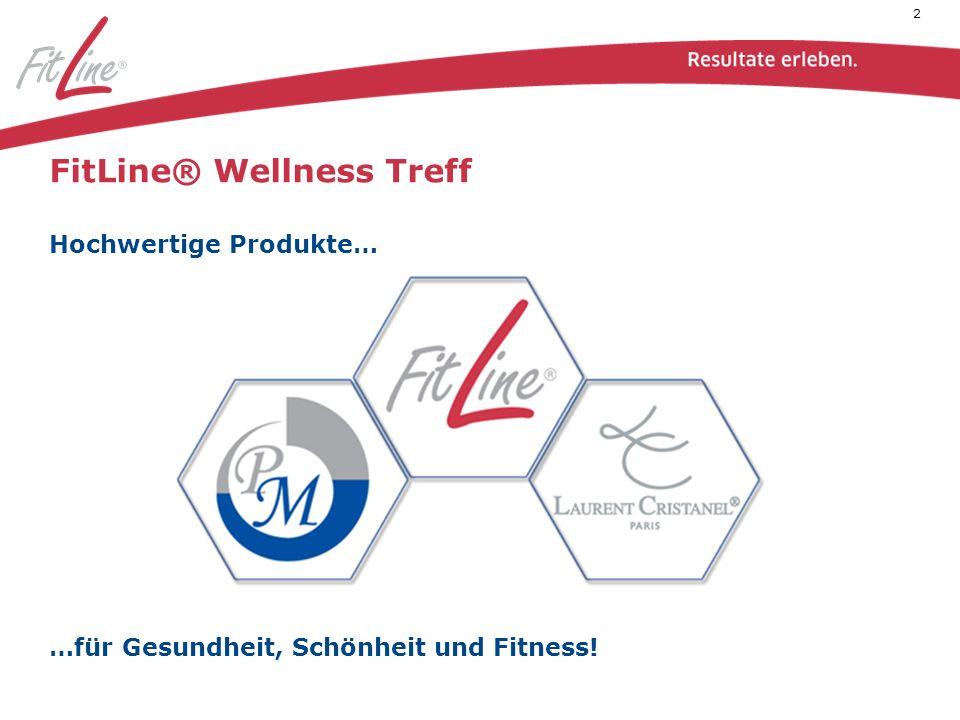 2 FitLine® Wellness Treff Hochwertige Produkte… …für Gesundheit, Schönheit und Fitness!