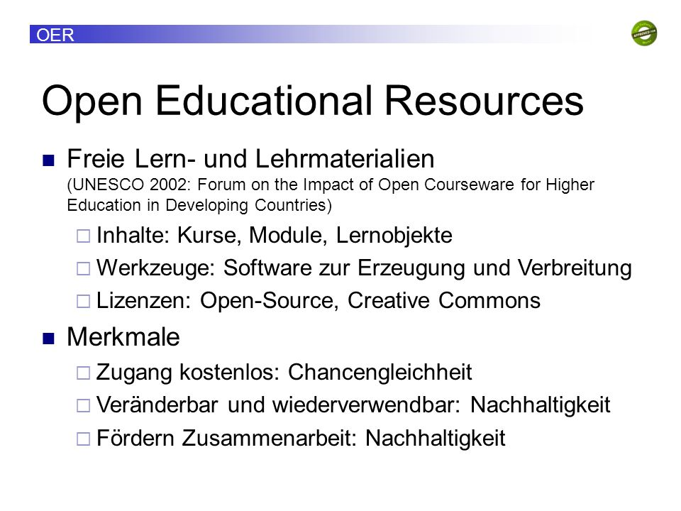 OER Open Educational Resources Freie Lern- und Lehrmaterialien (UNESCO 2002: Forum on the Impact of Open Courseware for Higher Education in Developing