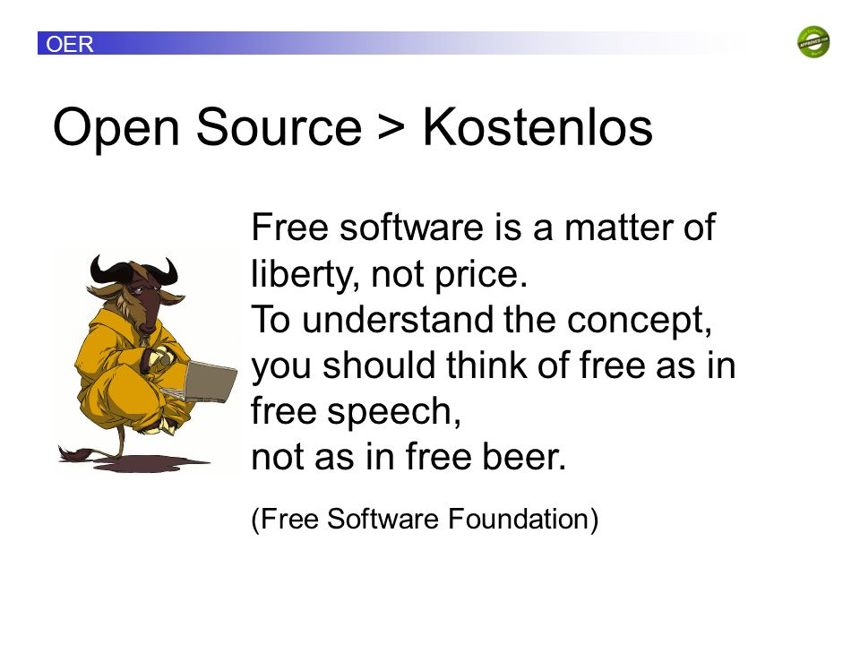 OER Open Source > Kostenlos Free software is a matter of liberty, not price.