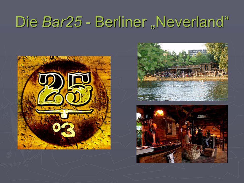 Die Bar25 - Berliner Neverland