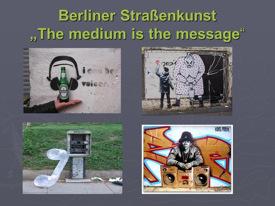 Berliner Straßenkunst The medium is the message