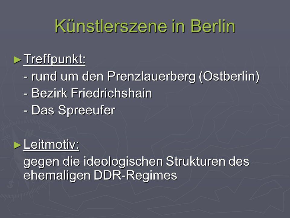 Künstlerszene in Berlin Treffpunkt: Treffpunkt: - rund um den Prenzlauerberg (Ostberlin) - rund um den Prenzlauerberg (Ostberlin) - Bezirk Friedrichsh