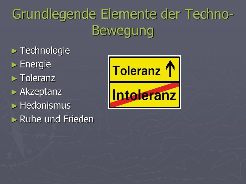 Grundlegende Elemente der Techno- Bewegung Technologie Technologie Energie Energie Toleranz Toleranz Akzeptanz Akzeptanz Hedonismus Hedonismus Ruhe un