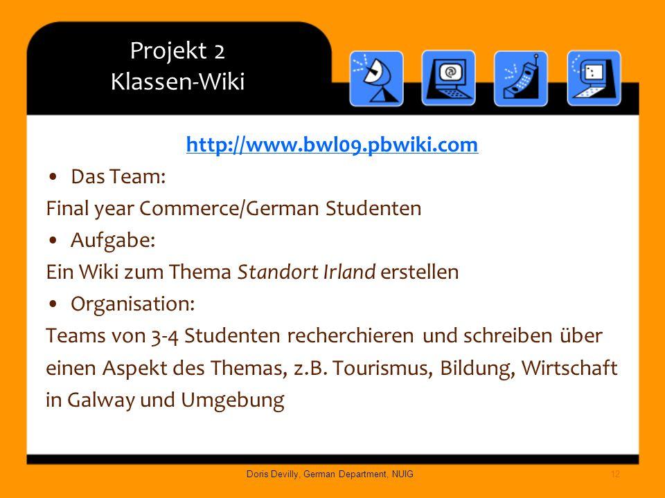 Projekt 2 Klassen-Wiki http://www.bwl09.pbwiki.com Das Team: Final year Commerce/German Studenten Aufgabe: Ein Wiki zum Thema Standort Irland erstelle