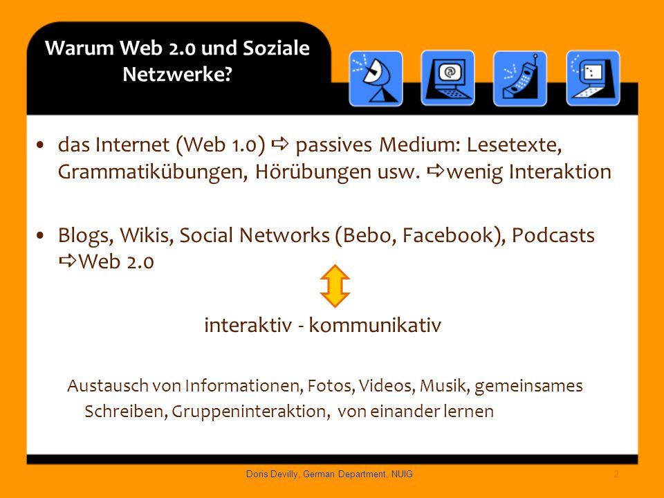 Warum Web 2.0 und Soziale Netzwerke? das Internet (Web 1.0) passives Medium: Lesetexte, Grammatikübungen, Hörübungen usw. wenig Interaktion Blogs, Wik