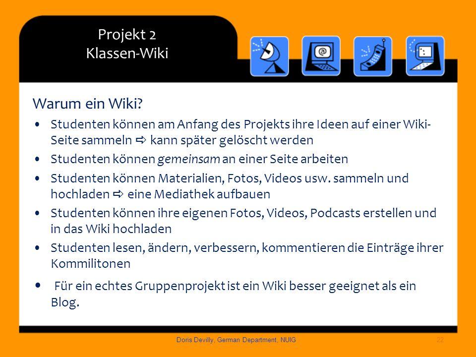 Projekt 2 Klassen-Wiki Warum ein Wiki? Studenten können am Anfang des Projekts ihre Ideen auf einer Wiki- Seite sammeln kann später gelöscht werden St