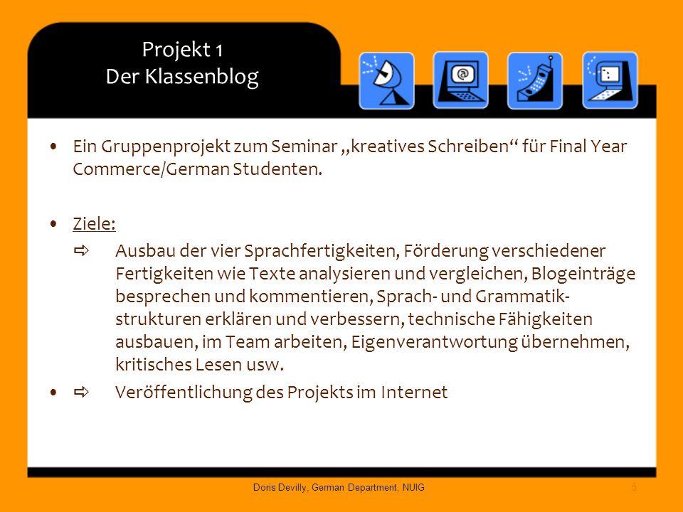Projekt 1 Der Klassenblog Ein Gruppenprojekt zum Seminar kreatives Schreiben für Final Year Commerce/German Studenten. Ziele: Ausbau der vier Sprachfe