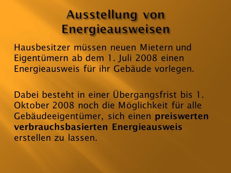 Hausbesitzer müssen neuen Mietern und Eigentümern ab dem 1. Juli 2008 einen Energieausweis für ihr Gebäude vorlegen. Dabei besteht in einer Übergangsf