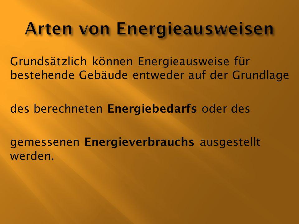 Grundsätzlich können Energieausweise für bestehende Gebäude entweder auf der Grundlage des berechneten Energiebedarfs oder des gemessenen Energieverbr