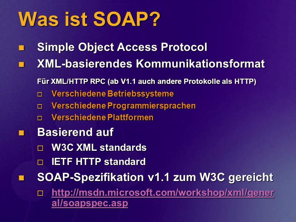 Was ist SOAP? Simple Object Access Protocol Simple Object Access Protocol XML-basierendes Kommunikationsformat XML-basierendes Kommunikationsformat Fü