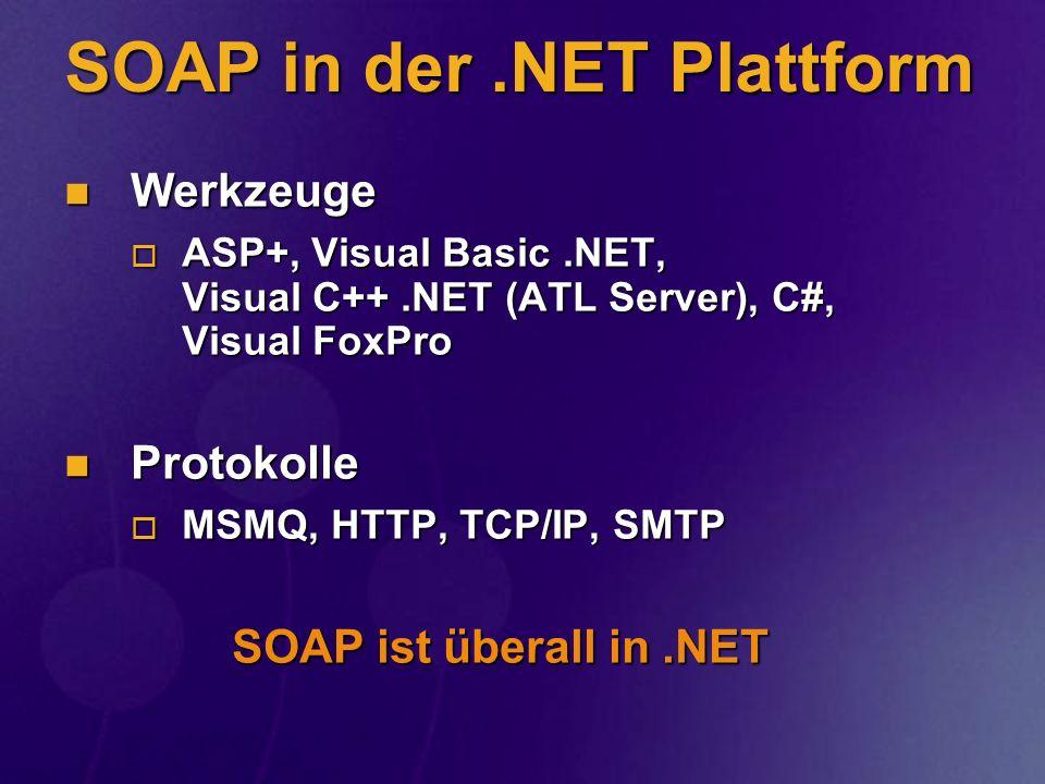 SOAP in der.NET Plattform Werkzeuge Werkzeuge ASP+, Visual Basic.NET, Visual C++.NET (ATL Server), C#, Visual FoxPro ASP+, Visual Basic.NET, Visual C+