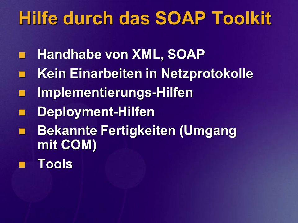 Hilfe durch das SOAP Toolkit Handhabe von XML, SOAP Handhabe von XML, SOAP Kein Einarbeiten in Netzprotokolle Kein Einarbeiten in Netzprotokolle Imple