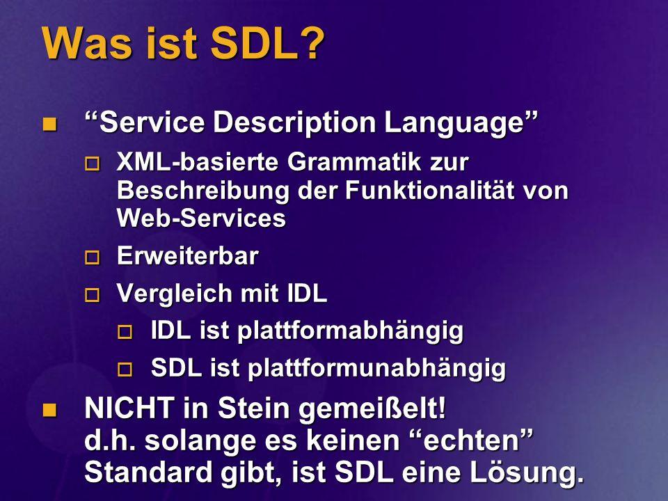 Was ist SDL? Service Description Language Service Description Language XML-basierte Grammatik zur Beschreibung der Funktionalität von Web-Services XML