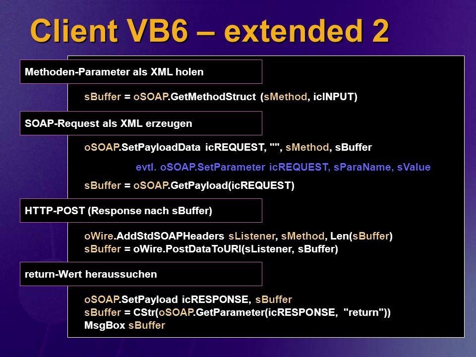Client VB6 – extended 2 sBuffer = oSOAP.GetMethodStruct (sMethod, icINPUT) oSOAP.SetPayloadData icREQUEST,