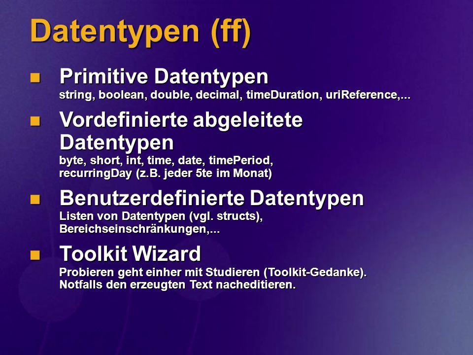 Datentypen (ff) Primitive Datentypen string, boolean, double, decimal, timeDuration, uriReference,... Primitive Datentypen string, boolean, double, de