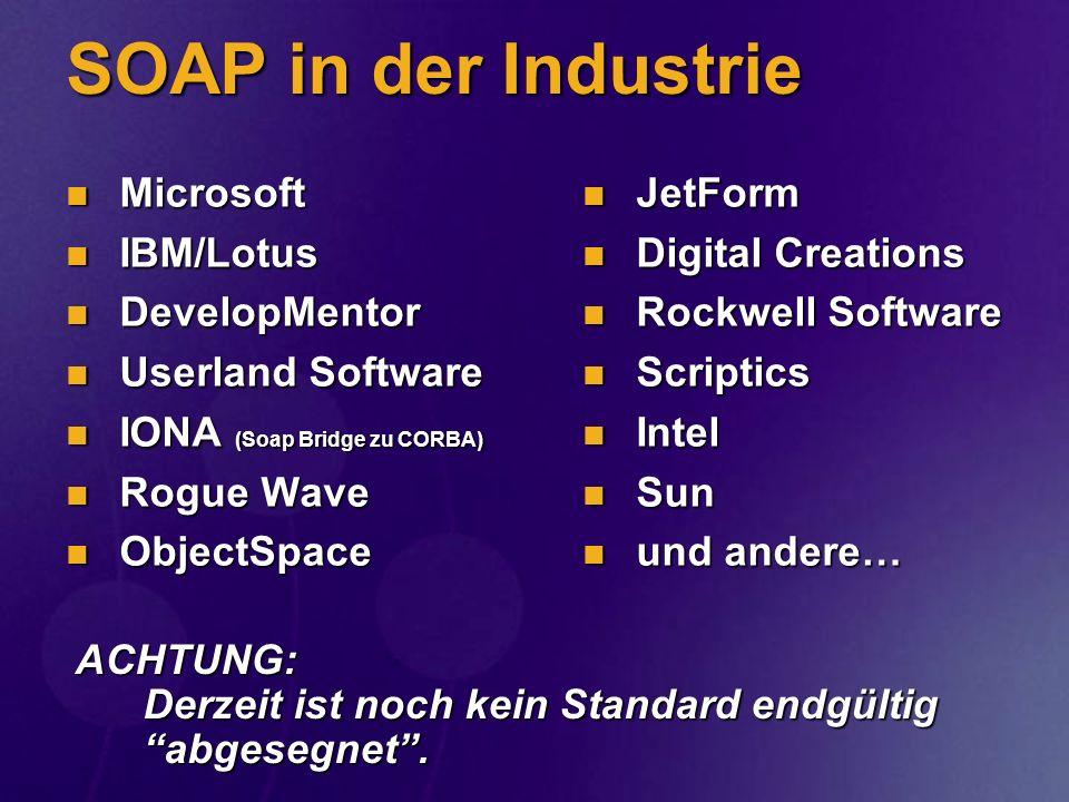 SOAP in der Industrie Microsoft Microsoft IBM/Lotus IBM/Lotus DevelopMentor DevelopMentor Userland Software Userland Software IONA (Soap Bridge zu COR