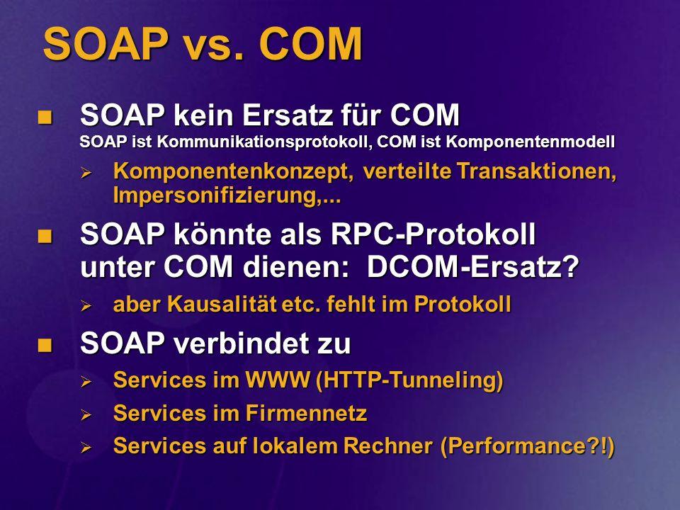 SOAP vs. COM SOAP kein Ersatz für COM SOAP ist Kommunikationsprotokoll, COM ist Komponentenmodell SOAP kein Ersatz für COM SOAP ist Kommunikationsprot
