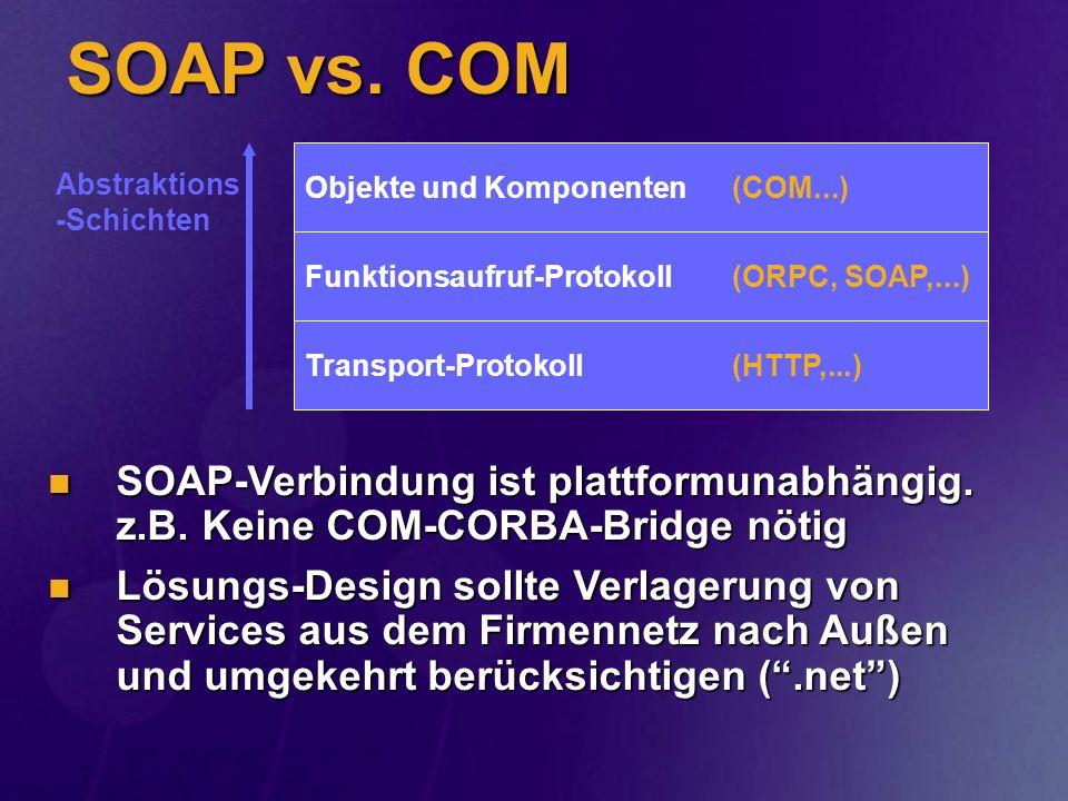 SOAP vs. COM SOAP-Verbindung ist plattformunabhängig. z.B. Keine COM-CORBA-Bridge nötig SOAP-Verbindung ist plattformunabhängig. z.B. Keine COM-CORBA-