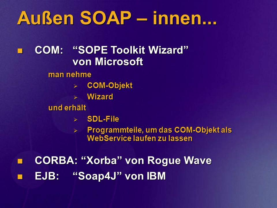 Außen SOAP – innen... COM: SOPE Toolkit Wizard von Microsoft COM: SOPE Toolkit Wizard von Microsoft man nehme COM-Objekt COM-Objekt Wizard Wizard und