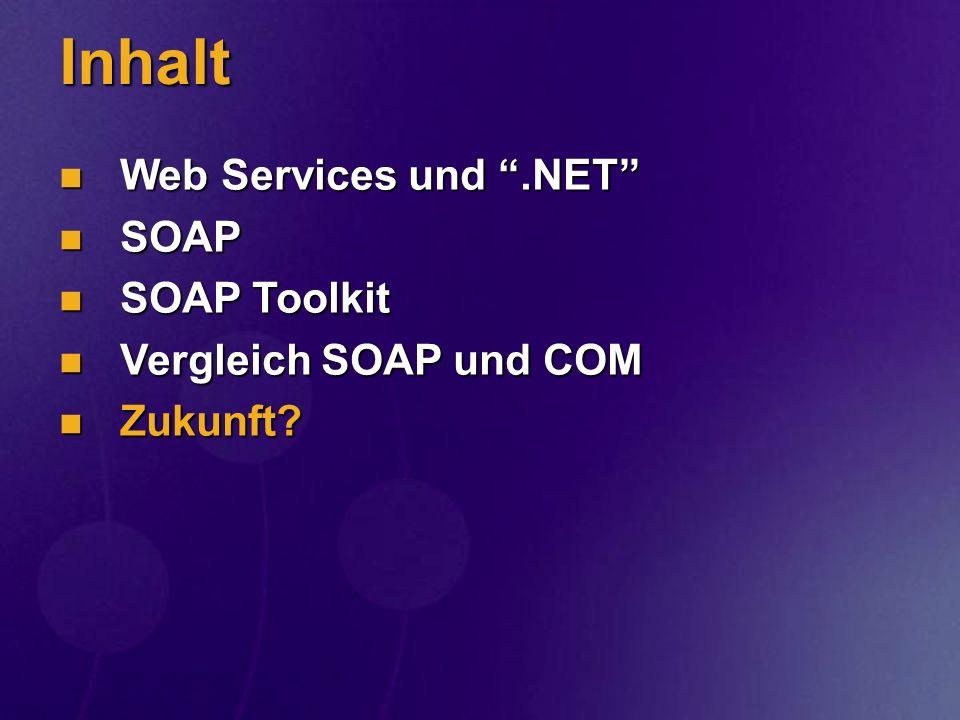 Inhalt Web Services und.NET Web Services und.NET SOAP SOAP SOAP Toolkit SOAP Toolkit Vergleich SOAP und COM Vergleich SOAP und COM Zukunft? Zukunft?