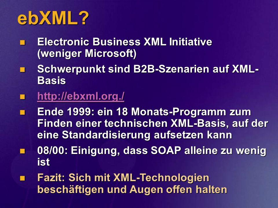 ebXML? Electronic Business XML Initiative (weniger Microsoft) Electronic Business XML Initiative (weniger Microsoft) Schwerpunkt sind B2B-Szenarien au