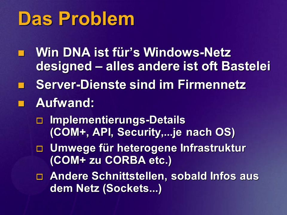 Brücke zur.NET-Plattform SOAP Toolkit für Visual Studio 6.0 Toolkit Download: http://msdn.microsoft.com/xml/ Toolkit als Hilfestellung Toolkit als Hilfestellung SOAP kann auch ohne Toolkit genutzt werden (Umgang mit XML, HTTP) SOAP kann auch ohne Toolkit genutzt werden (Umgang mit XML, HTTP)