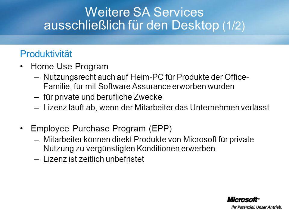 Produktivität Home Use Program –Nutzungsrecht auch auf Heim-PC für Produkte der Office- Familie, für mit Software Assurance erworben wurden –für private und berufliche Zwecke –Lizenz läuft ab, wenn der Mitarbeiter das Unternehmen verlässt Employee Purchase Program (EPP) –Mitarbeiter können direkt Produkte von Microsoft für private Nutzung zu vergünstigten Konditionen erwerben –Lizenz ist zeitlich unbefristet Weitere SA Services ausschließlich für den Desktop (1/2)