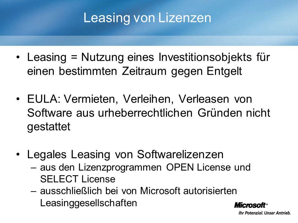 Leasing = Nutzung eines Investitionsobjekts für einen bestimmten Zeitraum gegen Entgelt EULA: Vermieten, Verleihen, Verleasen von Software aus urheberrechtlichen Gründen nicht gestattet Legales Leasing von Softwarelizenzen –aus den Lizenzprogrammen OPEN License und SELECT License –ausschließlich bei von Microsoft autorisierten Leasinggesellschaften