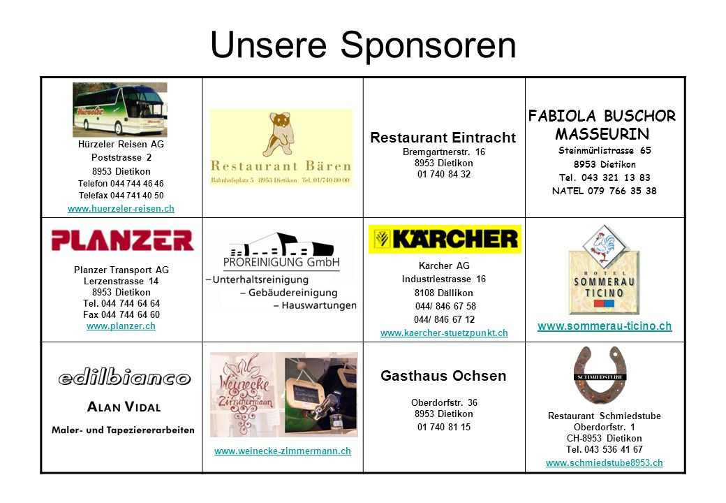 Unsere Sponsoren Hürzeler Reisen AG Poststrasse 2 8953 Dietikon Telefon 044 744 46 46 Telefax 044 741 40 50 www.huerzeler-reisen.ch Bremgartnerstr.