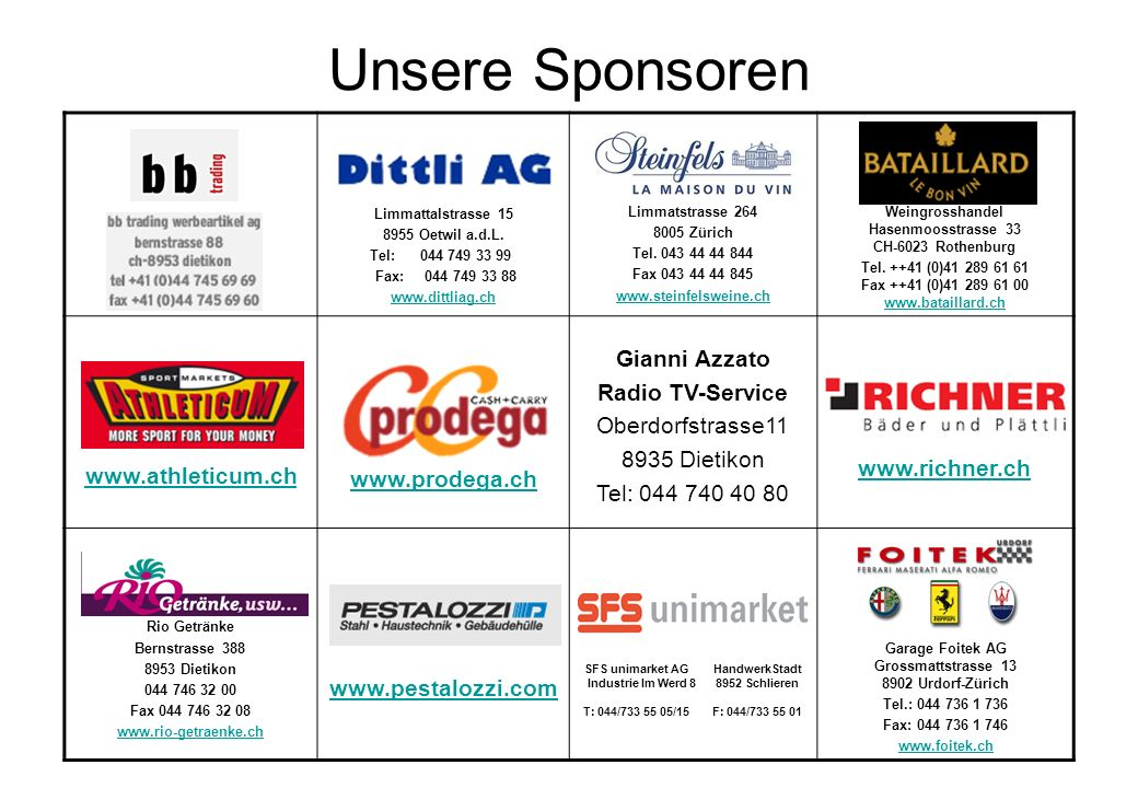 Unsere Sponsoren Limmattalstrasse 15 8955 Oetwil a.d.L. Tel: 044 749 33 99 Fax: 044 749 33 88 www.dittliag.ch Limmatstrasse 264 8005 Zürich Tel. 043 4
