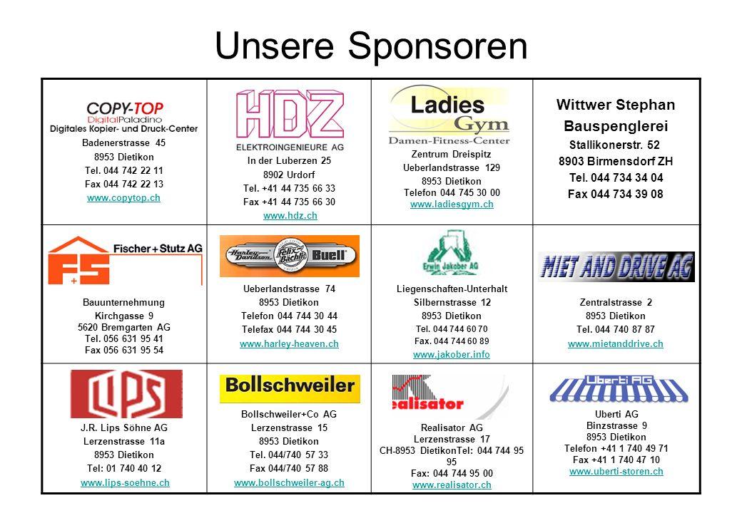Unsere Sponsoren Badenerstrasse 45 8953 Dietikon Tel. 044 742 22 11 Fax 044 742 22 13 www.copytop.ch In der Luberzen 25 8902 Urdorf Tel. +41 44 735 66