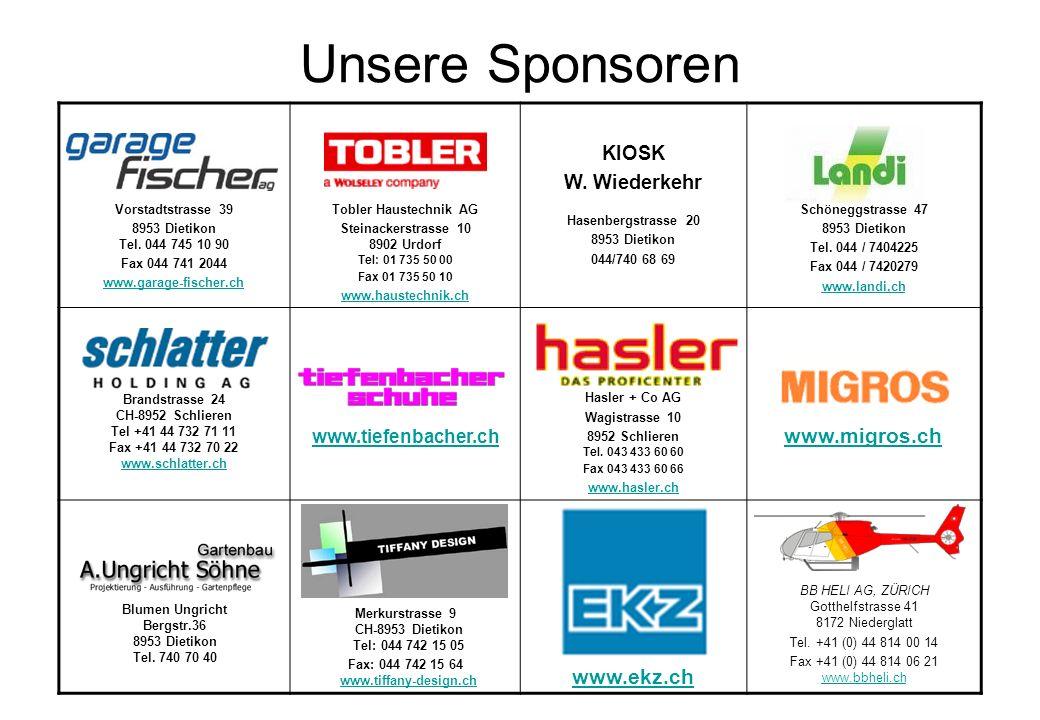 Unsere Sponsoren Vorstadtstrasse 39 8953 Dietikon Tel. 044 745 10 90 Fax 044 741 2044 www.garage-fischer.ch Tobler Haustechnik AG Steinackerstrasse 10