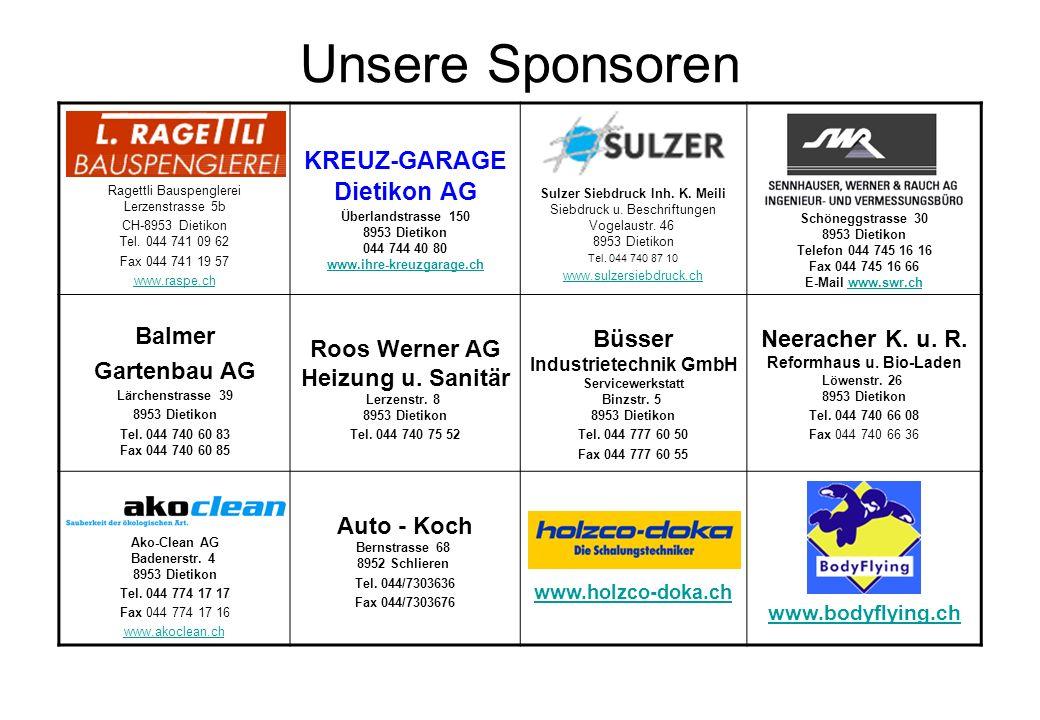 Unsere Sponsoren Ragettli Bauspenglerei Lerzenstrasse 5b CH-8953 Dietikon Tel. 044 741 09 62 Fax 044 741 19 57 www.raspe.ch KREUZ-GARAGE Dietikon AG Ü