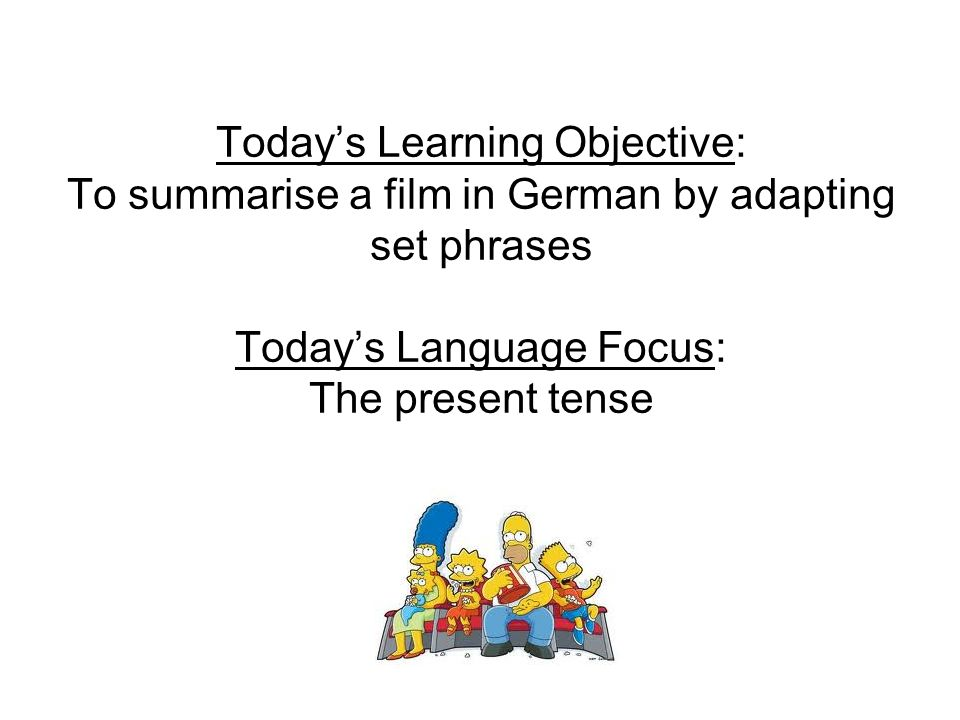 Todays Learning Objective: To summarise a film in German by adapting set phrases Todays Language Focus: The present tense