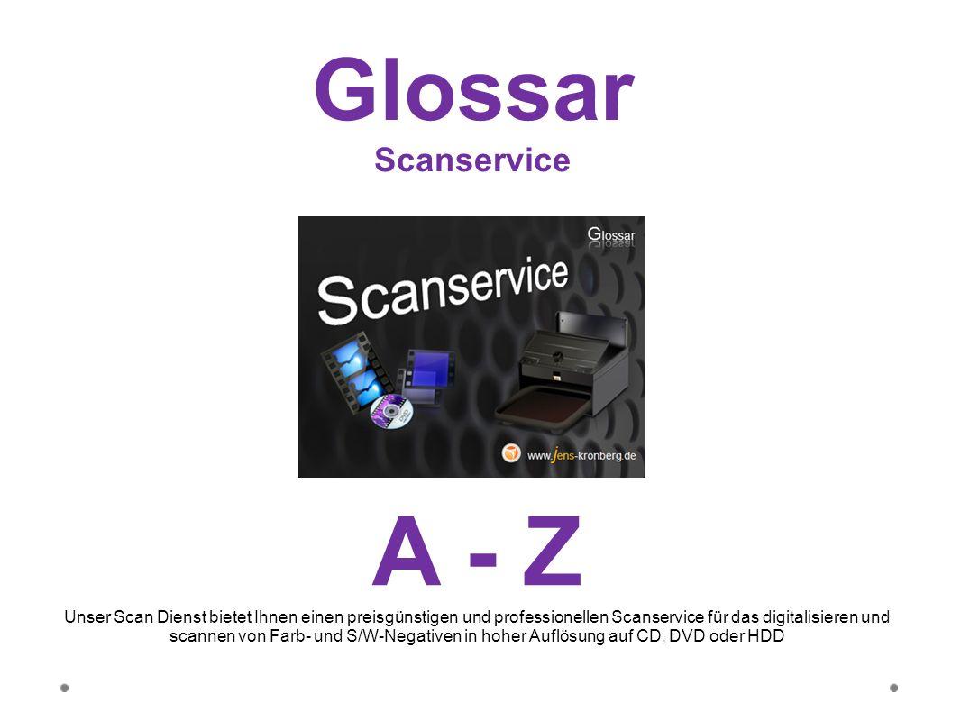 Glossar Scanservice A - Z Unser Scan Dienst bietet Ihnen einen preisgünstigen und professionellen Scanservice für das digitalisieren und scannen von F