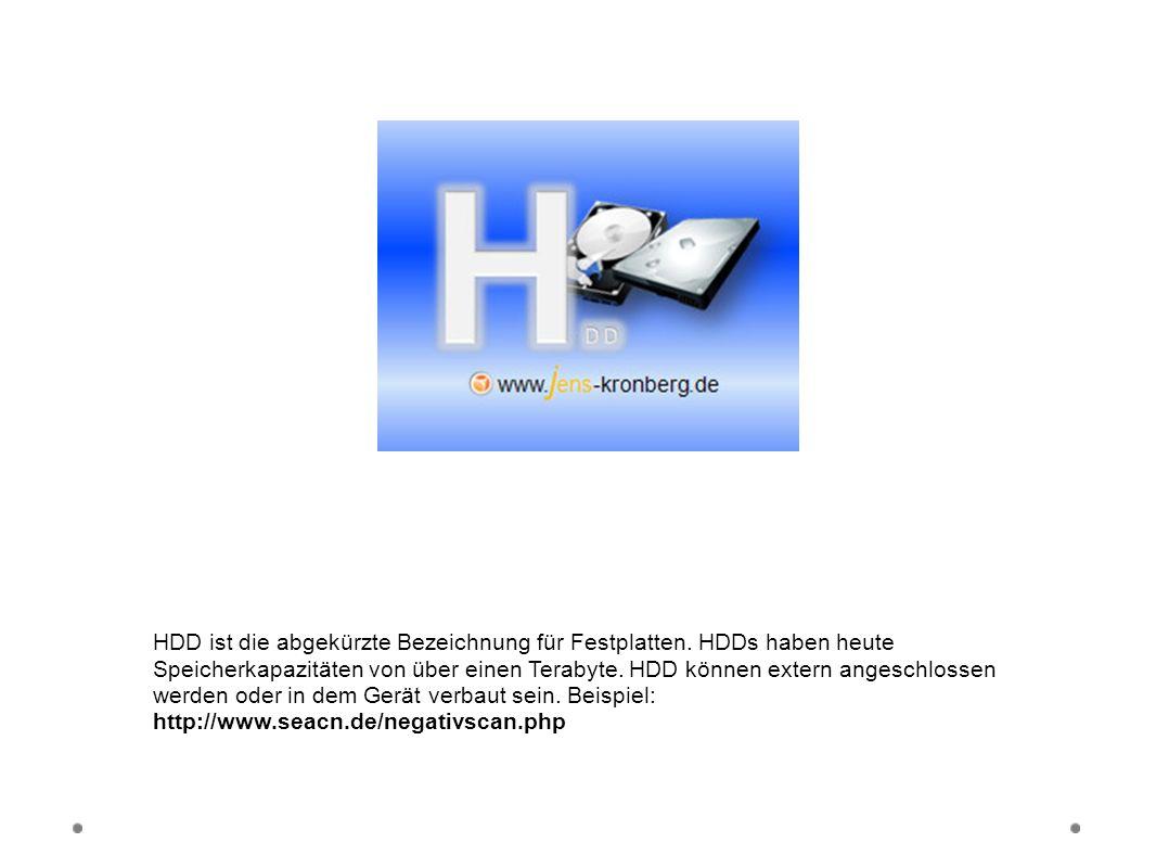 HDD HDD ist die abgekürzte Bezeichnung für Festplatten. HDDs haben heute Speicherkapazitäten von über einen Terabyte. HDD können extern angeschlossen