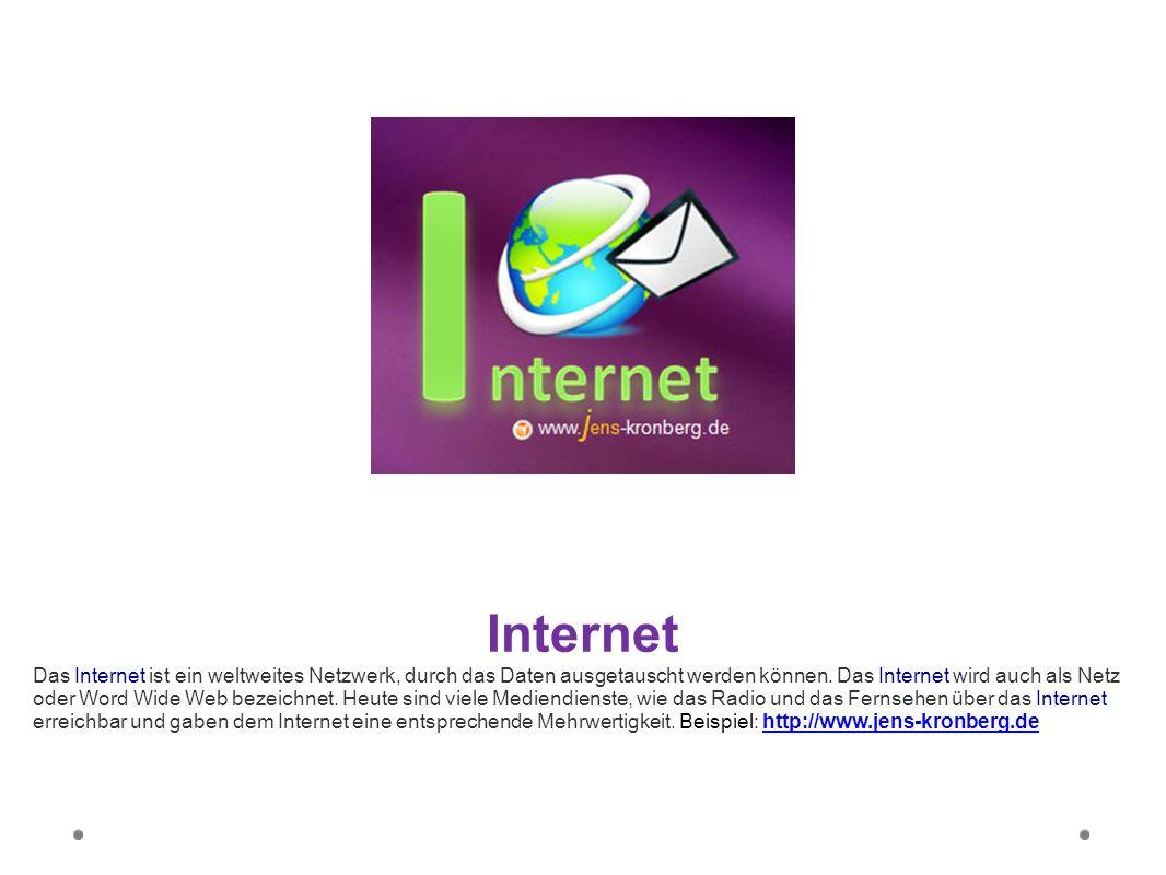 Internet Das Internet ist ein weltweites Netzwerk, durch das Daten ausgetauscht werden können. Das Internet wird auch als Netz oder Word Wide Web beze