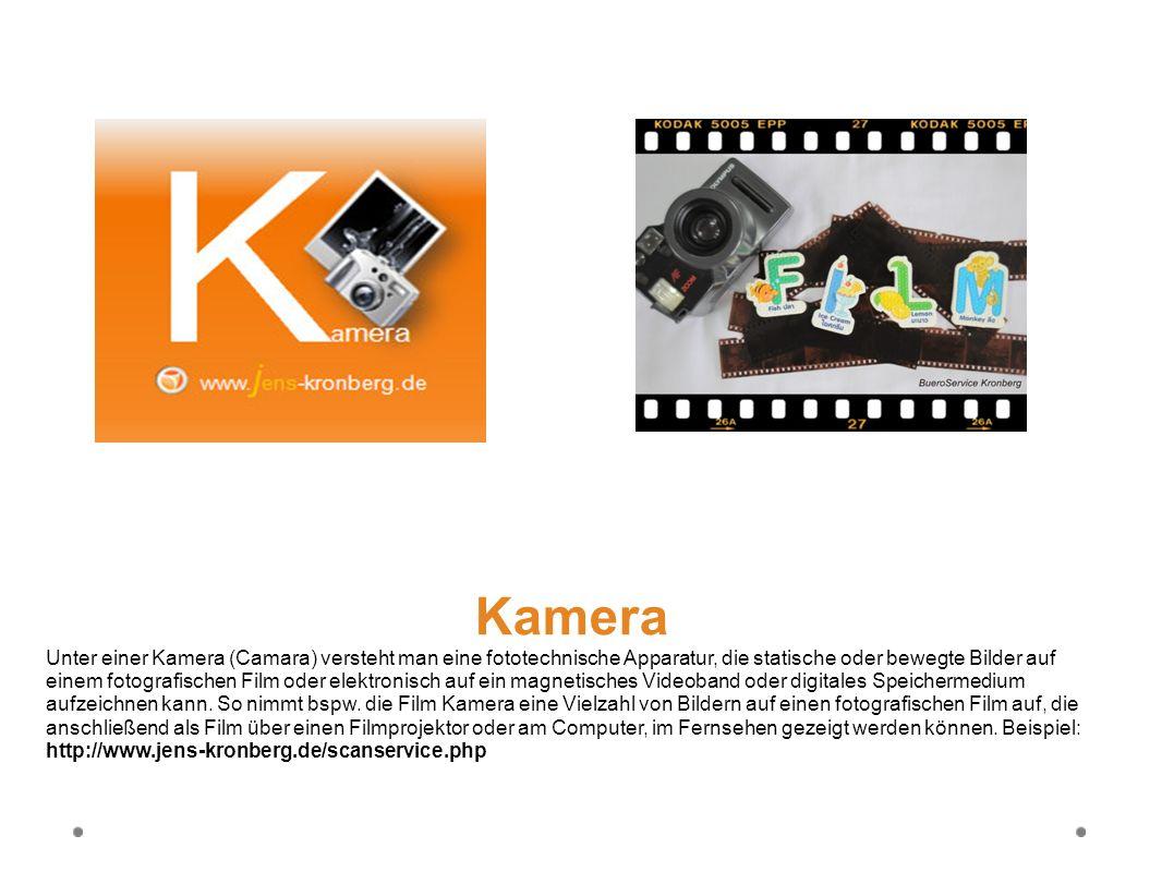 Kamera Unter einer Kamera (Camara) versteht man eine fototechnische Apparatur, die statische oder bewegte Bilder auf einem fotografischen Film oder el