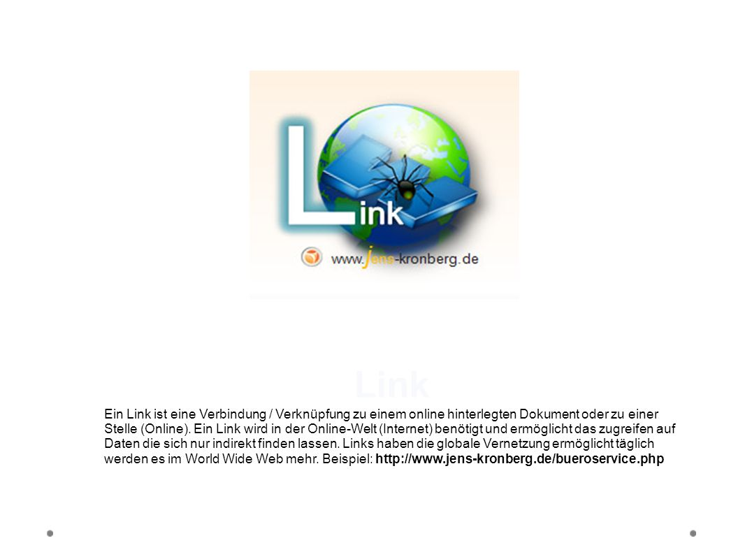 Link Ein Link ist eine Verbindung / Verknüpfung zu einem online hinterlegten Dokument oder zu einer Stelle (Online). Ein Link wird in der Online-Welt