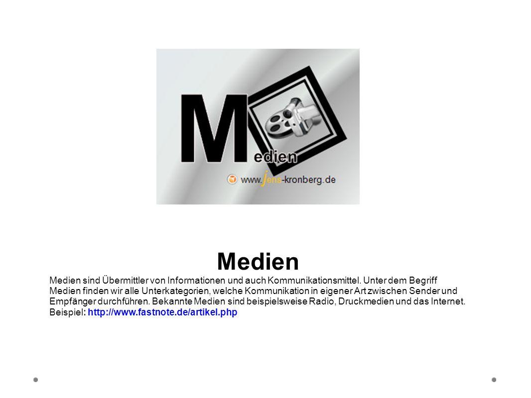 Medien Medien sind Übermittler von Informationen und auch Kommunikationsmittel. Unter dem Begriff Medien finden wir alle Unterkategorien, welche Kommu