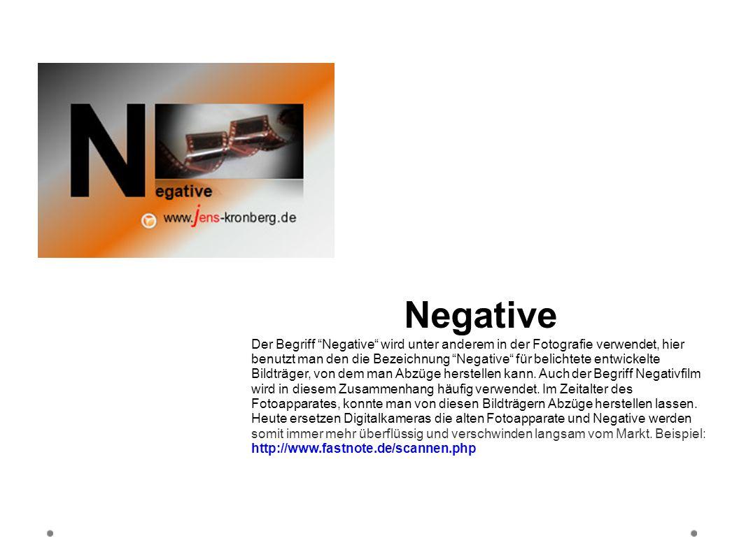 Negative Der Begriff Negative wird unter anderem in der Fotografie verwendet, hier benutzt man den die Bezeichnung Negative für belichtete entwickelte