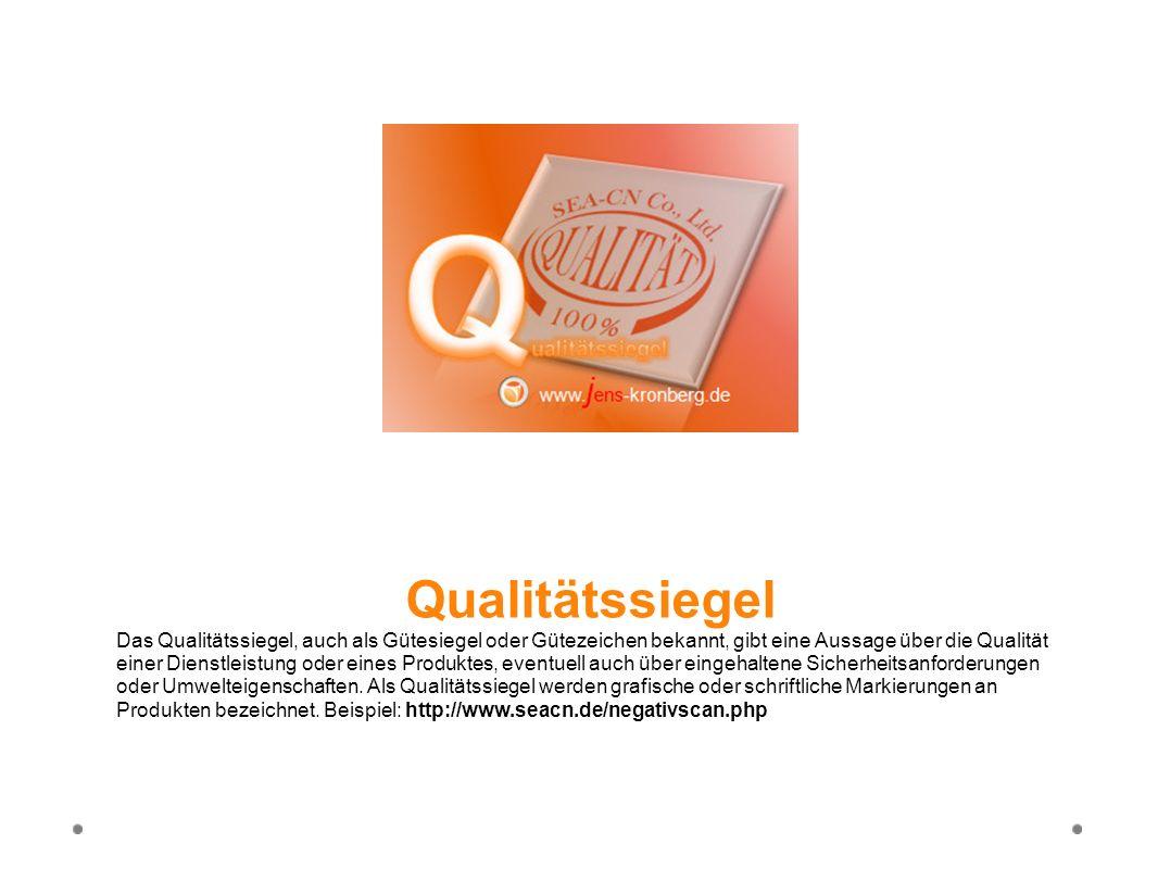 Qualitätssiegel Das Qualitätssiegel, auch als Gütesiegel oder Gütezeichen bekannt, gibt eine Aussage über die Qualität einer Dienstleistung oder eines
