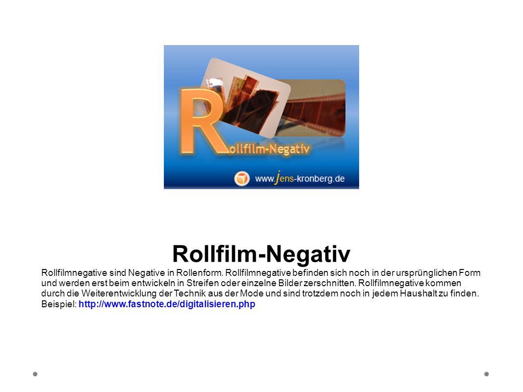 Rollfilm-Negativ Rollfilmnegative sind Negative in Rollenform. Rollfilmnegative befinden sich noch in der ursprünglichen Form und werden erst beim ent