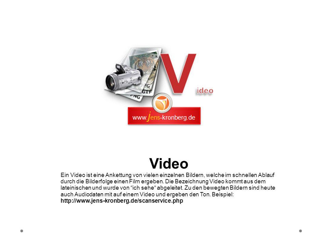 Video Ein Video ist eine Ankettung von vielen einzelnen Bildern, welche im schnellen Ablauf durch die Bilderfolge einen Film ergeben. Die Bezeichnung