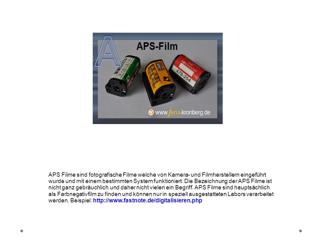 APS-Filme APS Filme sind fotografische Filme welche von Kamera- und Filmherstellern eingeführt wurde und mit einem bestimmten System funktioniert. Die