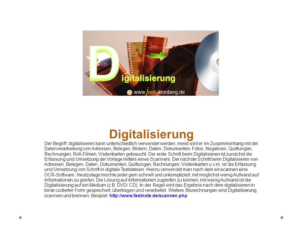 Digitalisierung Der Begriff: digitalisieren kann unterschiedlich verwendet werden, meist wird er im Zusammenhang mit der Datenverarbeitung von Adresse