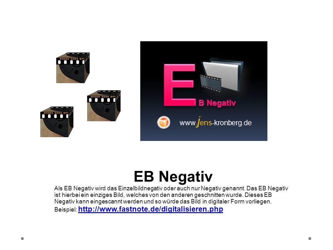 EB Negativ Als EB Negativ wird das Einzelbildnegativ oder auch nur Negativ genannt. Das EB Negativ ist hierbei ein einziges Bild, welches von den ande