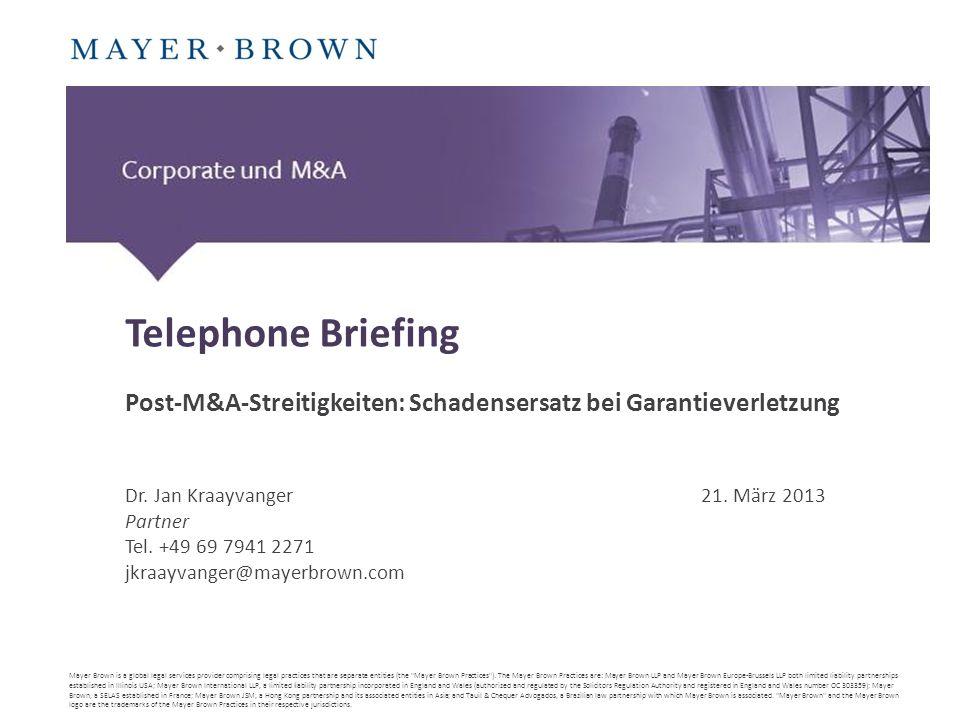 Telephone Briefing Post-M&A-Streitigkeiten: Schadensersatz bei Garantieverletzung Dr. Jan Kraayvanger21. März 2013 Partner Tel. +49 69 7941 2271 jkraa