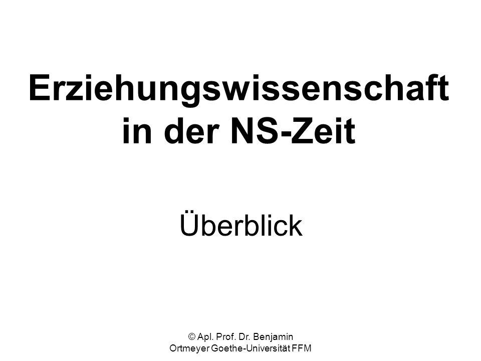 © Apl. Prof. Dr. Benjamin Ortmeyer Goethe-Universität FFM Erziehungswissenschaft in der NS-Zeit Überblick